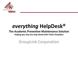 Everything HelpDesk  The Academic Preventive Maintenance Solution Helping you stay one step ahead with Ticket Templates