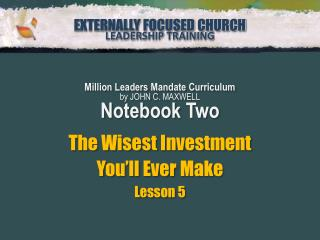 Million Leaders Mandate Curriculum by JOHN C. MAXWELL Notebook Two The Wisest Investment