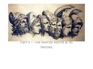 Part  II  – The Mortal World & Its Heroes