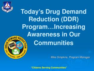 Today's Drug Demand Reduction (DDR) Program…Increasing Awareness in Our Communities