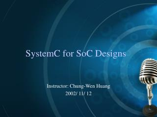 SystemC for SoC Designs