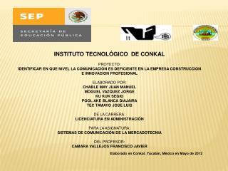 INSTITUTO TECNOLÓGICO  DE CONKAL PROYECTO: