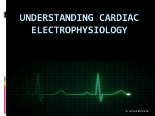 Understanding  Cardiac     Electrophysiology