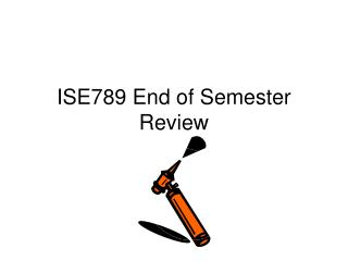ISE789 End of Semester Review
