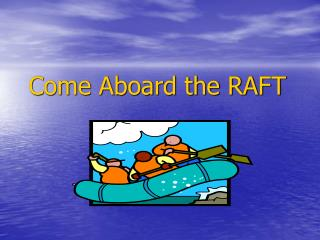 Come Aboard the RAFT