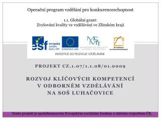 Projekt CZ.1.07/1.1.08/01.0009 Rozvoj klíčových kompetencí v odborném vzdělávání na SOŠ Luhačovice
