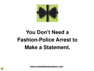 You Don't Need a  Fashion-Police Arrest to  Make a Statement.