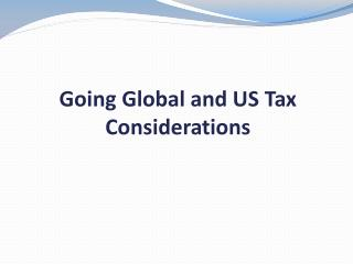 Going Global and US Tax  Considerations