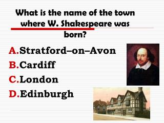 What is the name of the town where W. Shakespeare was born?