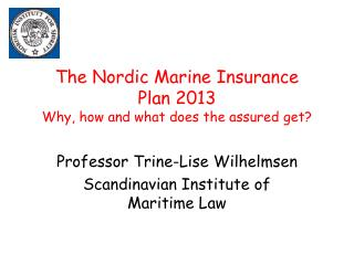 The Nordic Marine Insurance  Plan 2013  Why, how and what does the assured get?
