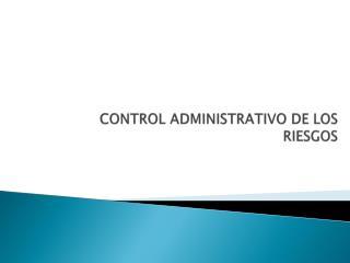 CONTROL ADMINISTRATIVO DE LOS RIESGOS