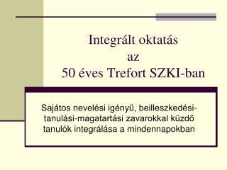 Integr lt oktat s az  50  ves Trefort SZKI-ban