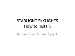 STARLIGHT SKYLIGHTS How to Install: