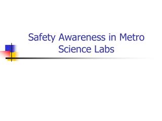 Safety Awareness in Metro Science Labs