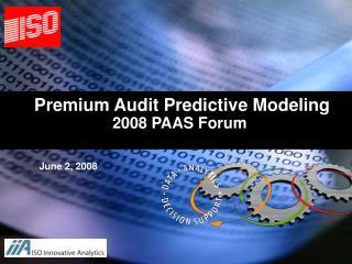 Premium Audit Predictive Modeling 2008 PAAS Forum