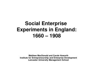 Social Enterprise  Experiments in England:  1660 – 1908