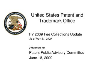 FY 2009 Fee Collections Update As of May 31, 2009 Presented to: Patent Public Advisory Committee