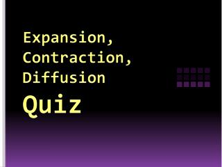 Expansion,  Contraction,  Diffusion Quiz