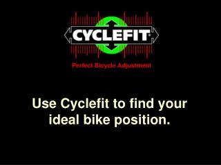 Use Cyclefit to find your ideal bike position.
