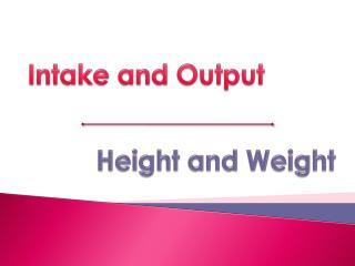 Intake and Output