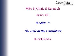 MSc in  Clinical Research January 2011 Module 7: The Role of the Consultant Kamal Sehdev