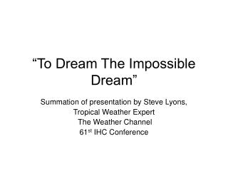 """To Dream The Impossible Dream"""