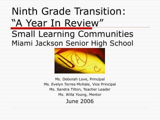 Ninth Grade Transition:   A Year In Review  Small Learning Communities Miami Jackson Senior High School