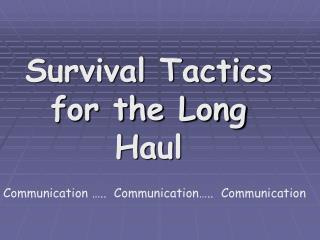 Survival Tactics for the Long Haul