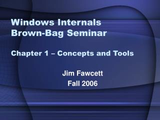 Windows Internals Brown-Bag Seminar Chapter 1 � Concepts and Tools