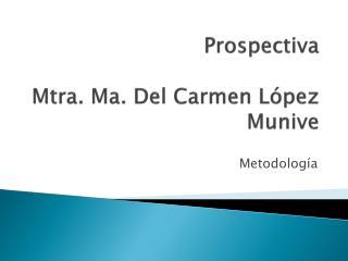 Prospectiva Mtra. Ma. Del Carmen López  Munive