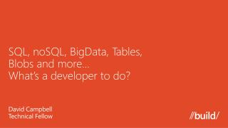 SQL,  noSQL ,  BigData , Tables,  Blobs  and more…  What's  a developer to do ?