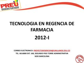 TECNOLOGIA EN REGENCIA DE FARMACIA 2012-I CORREO ELECTRONICO:  PROYECTODESERCION@UNILLANOS.EDU.CO