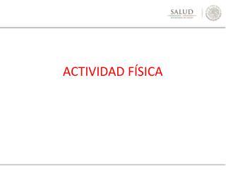 ACTIVIDAD F�SICA