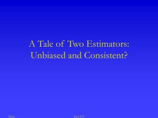 A Tale of Two Estimators: Unbiased and Consistent?