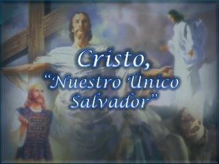 """Cristo, """"Nuestro Único  Salvador"""""""