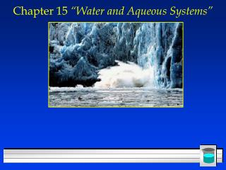 "Chapter 15  ""Water and Aqueous Systems"""