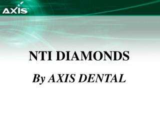 NTI DIAMONDS By AXIS DENTAL