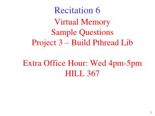 Virtual Memory Sample Questions Project 3   Build Pthread Lib  Extra Office Hour: Wed 4pm-5pm HILL 367