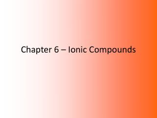 Chapter 6  �  Ionic Compounds