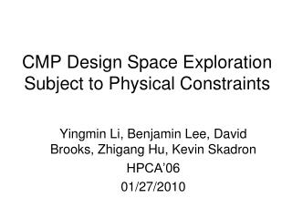 CMP Design Space Exploration Subject to Physical Constraints