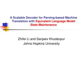 Zhifei Li and Sanjeev Khudanpur Johns Hopkins University