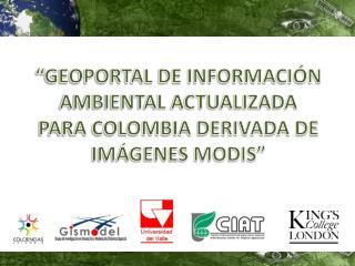 � GEOPORTAL DE INFORMACI�N AMBIENTAL ACTUALIZADA  PARA COLOMBIA DERIVADA DE IM�GENES MODIS�