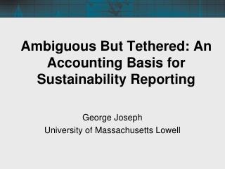 Ambiguous But Tethered: An Accounting Basis for Sustainability Reporting