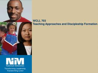 WCLL 703 Teaching Approaches and Discipleship Formation