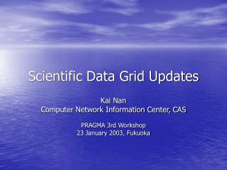 Scientific Data Grid Updates
