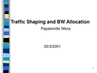 Traffic Shaping and BW Allocation  Papalexidis Nikos 30/3/2001