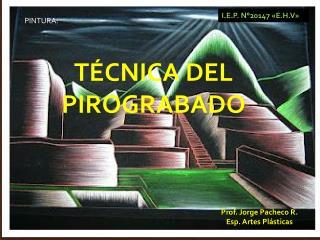 TÉCNICA DEL    PIROGRABADO