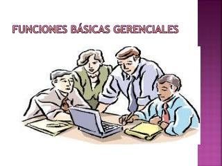 FUNCIONES BÁSICAS GERENCIALES
