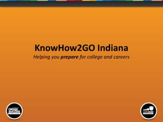 KnowHow2GO Indiana Helping you  prepare  for college and careers