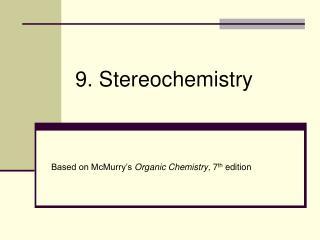 9. Stereochemistry
